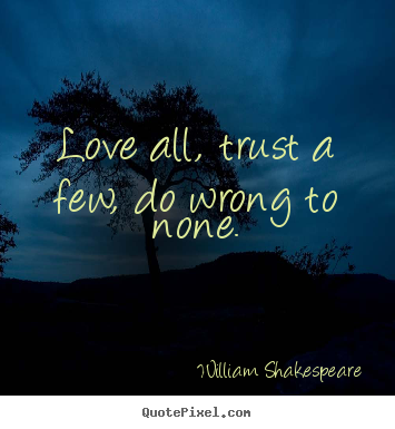 William Shakespeare Picture Quotes Love All Trust A Few Do Wrong