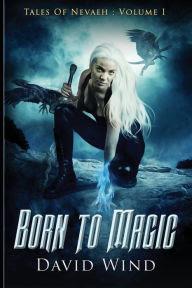 Born To Magic: Tales Of Nevaeh, Volume I