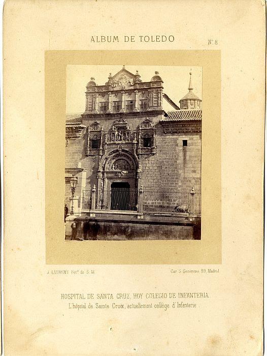 Hospital de Santa Cruz hacia 1865. Fotografía de Jean Laurent incluida en un álbum sobre Toledo © Archivo Municipal. Ayuntamiento de Toledo