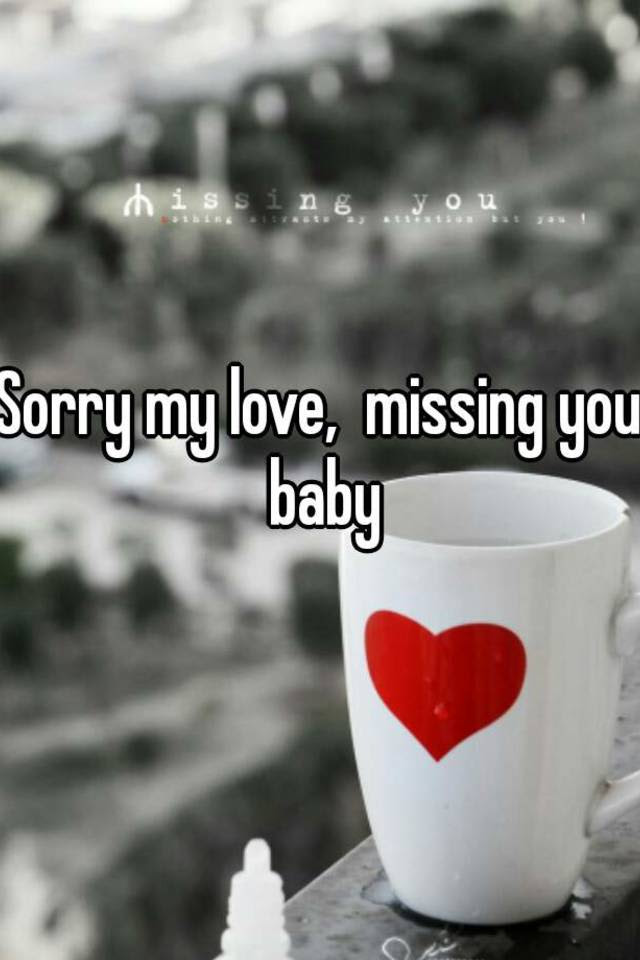 Sorry My Love Missing You Baby