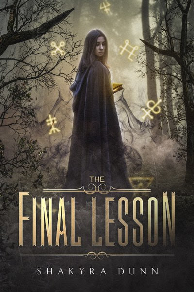 Book Cover for young adult fantasy novel The Final Lesson from The Final Lesson series by Shakyra Dunn.