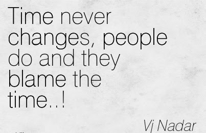 Time Never Changes People Do And They Blame The Time Vj Nadar