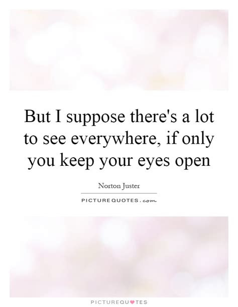 Keep Ur Eyes Open Quotes