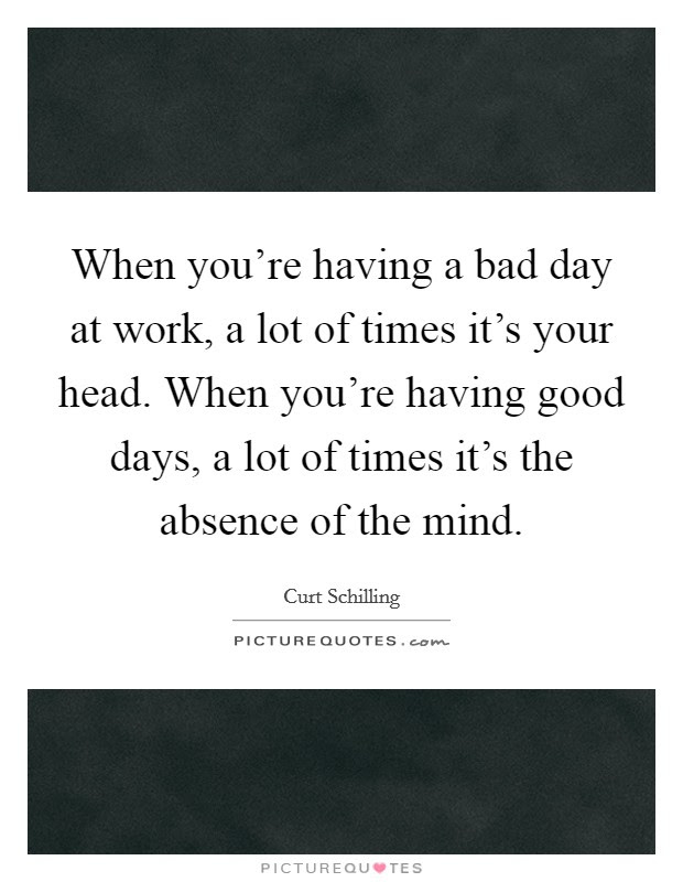 Bad Day At Work Quotes Sayings Bad Day At Work Picture Quotes