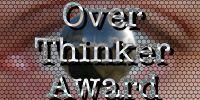 Over Thinker Award