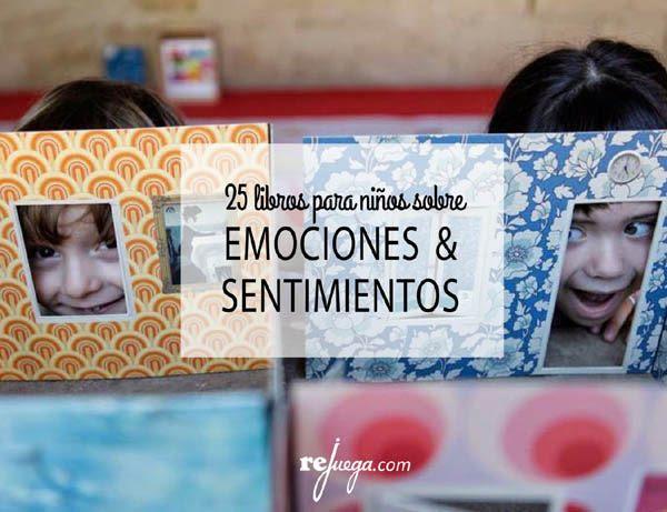 25 Libros Sobre Emociones Y Sentimientos Para Ninos Rejuega Y