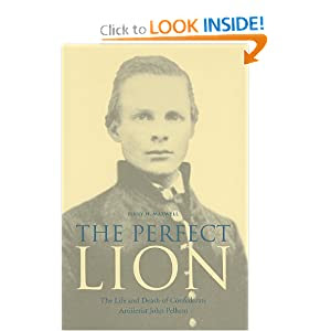The Perfect Lion: The Life and Death of Confederate Artillerist John Pelham