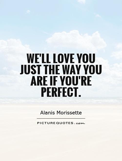 Well Love You Just The Way You Are If Youre Perfect Picture Quotes