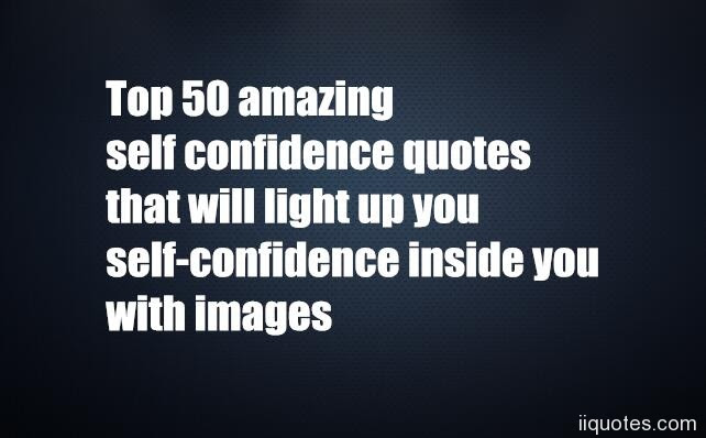 Top 50 Amazing Self Confidence Quotes That Will Light Up You Self