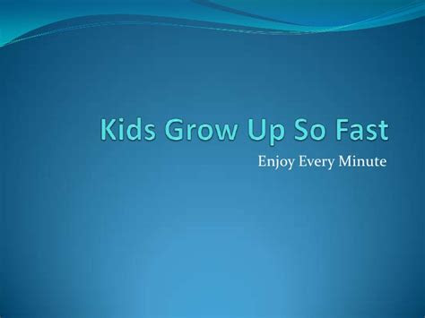 Kids Grow Up So Fast Quotes