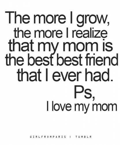 That More I Grow The More I Realize That My Mom Is The Best Best