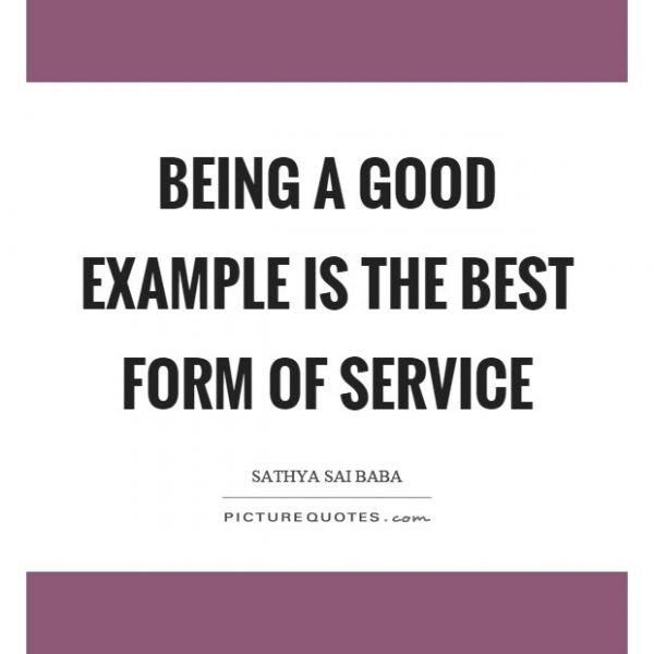 Being A Good Example Is The Best Form Of Service Picture Quotes