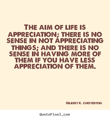 Customize Picture Quote About Life The Aim Of Life Is Appreciation