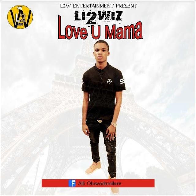 [Music] Li2wiz – Love U Mama