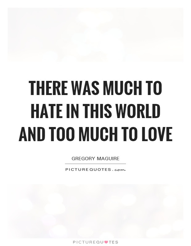 There Was Much To Hate In This World And Too Much To Love Picture