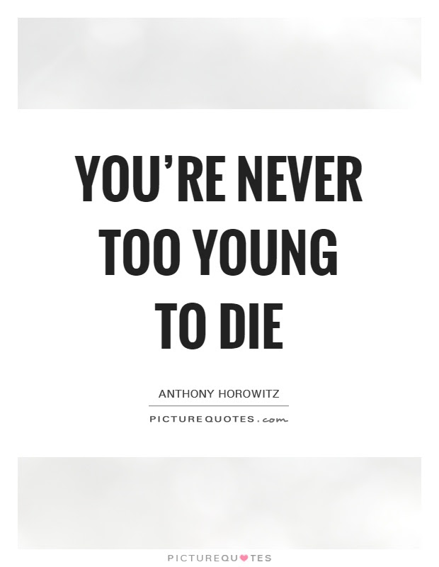 Youre Never Too Young To Die Picture Quotes