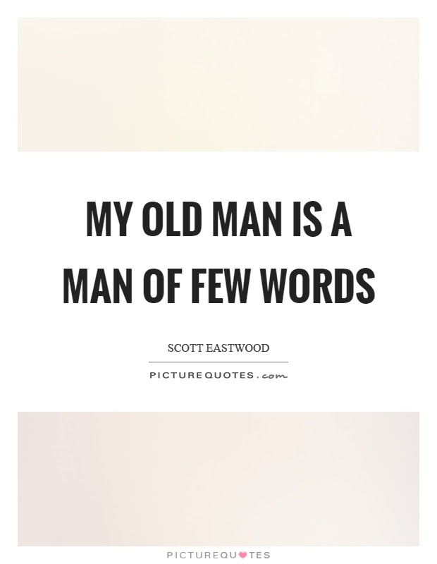 My Old Man Is A Man Of Few Words Picture Quotes