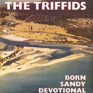 Triffids Born Sandy Devotional