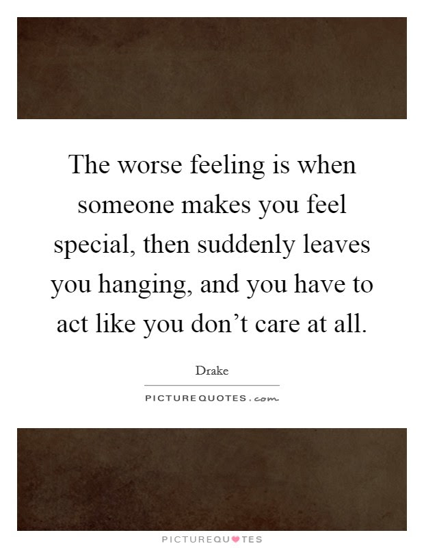 The Worse Feeling Is When Someone Makes You Feel Special Then