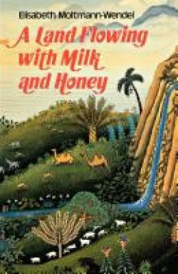 A Land Flowing with Milk and Honey by Elisabeth Moltmann-Wendel - Reviews, Description & more ...