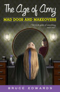 Title: The Age of Amy: Mad Dogs and Makeovers, Author: Bruce Edwards