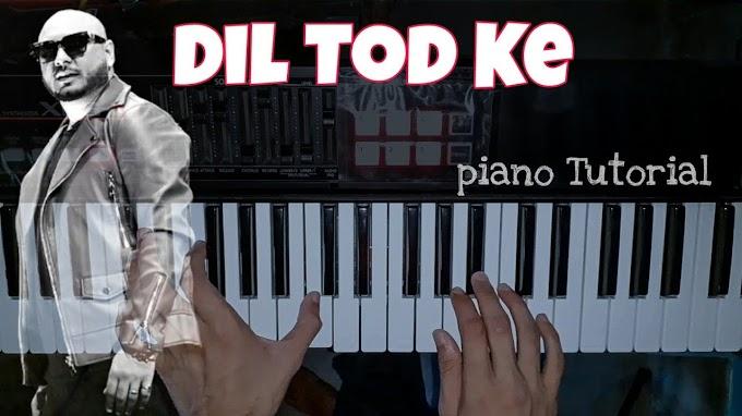 Learn Dil Tod ke Piano Notes Lyrics- B-Park