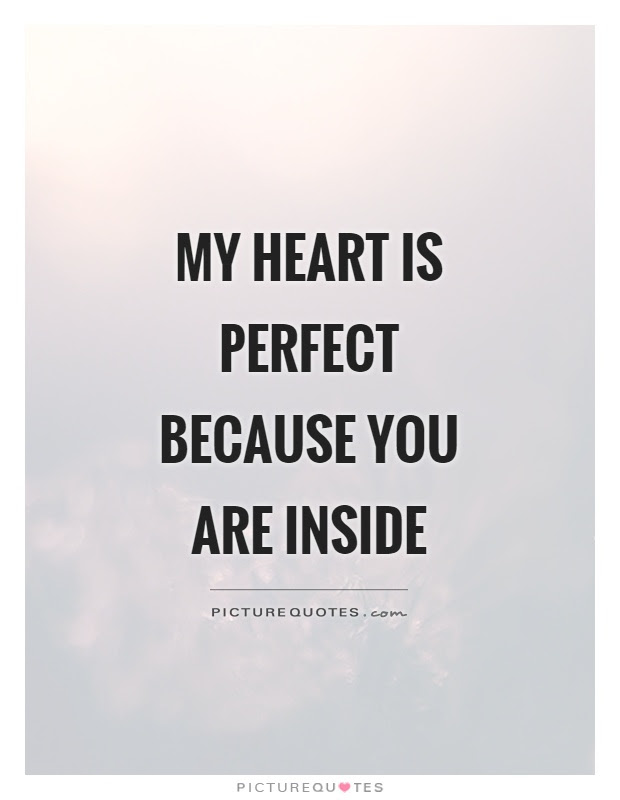 My Heart Is Perfect Because You Are Inside Picture Quotes