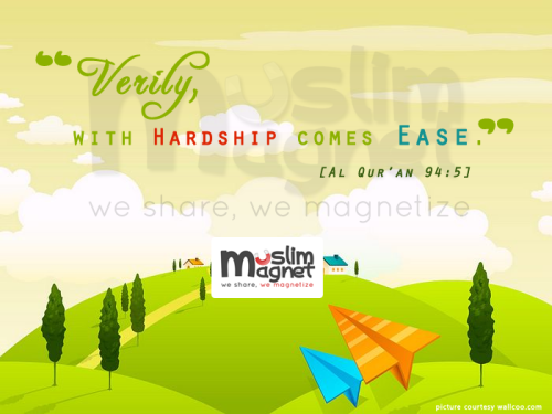 Verily, with hardship comes EASE [Al-Qur'an 94:5]requested by: http://ingeniouslove.tumblr.com/ see more posts at musliMagnet!