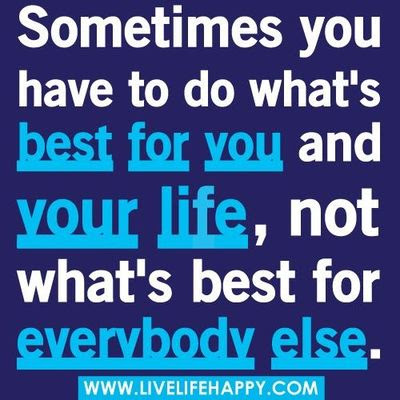 Sometimes You Have To Do Whats Best For You Inspiring Quotes And