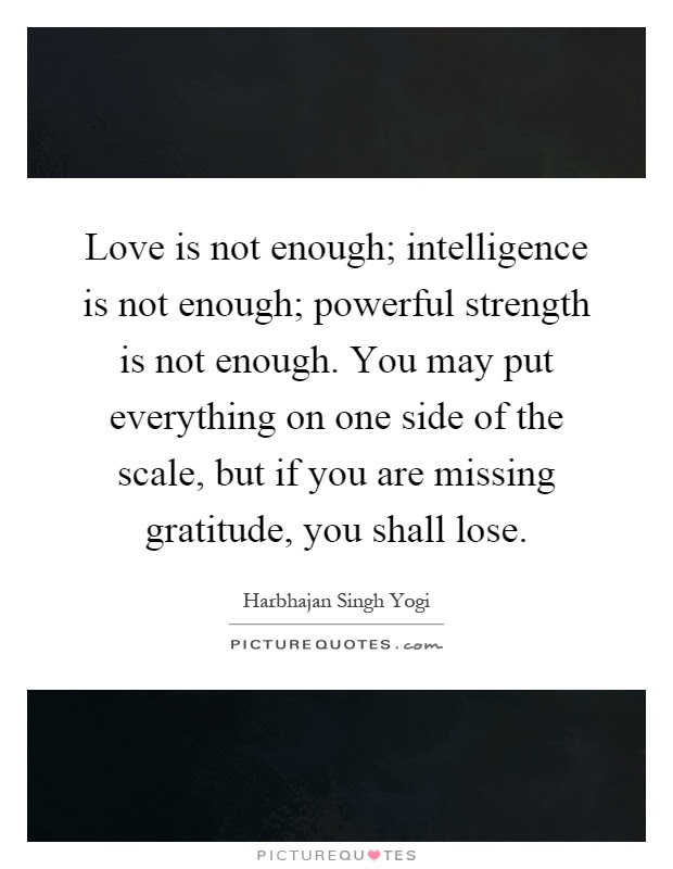 Love Is Not Enough Intelligence Is Not Enough Powerful