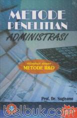 Metode Penelitian Administrasi: Dilengkapi Metode R&D