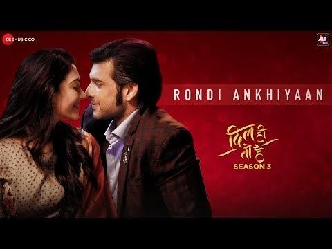 Rondi Ankhiyaan lyrics Dil Hi To Hai Season 3