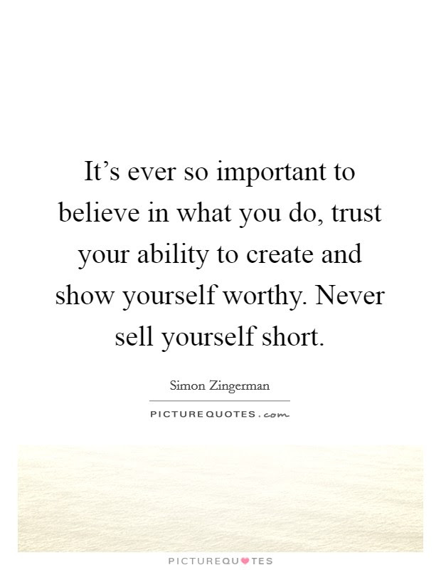 Its Ever So Important To Believe In What You Do Trust Your