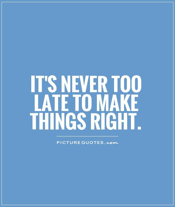 Never Too Late Quotes Sayings Never Too Late Picture Quotes