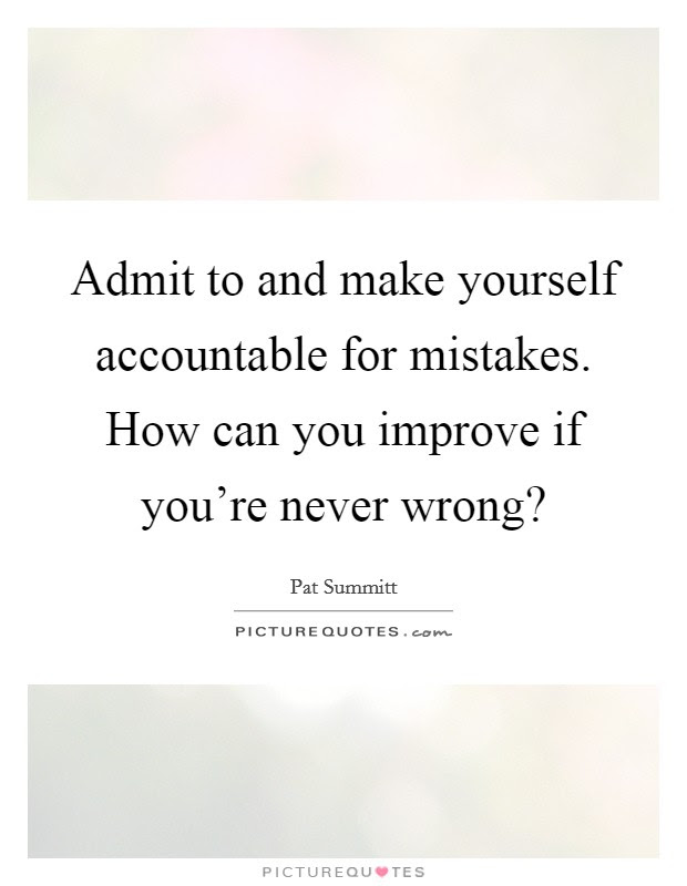 Admit To And Make Yourself Accountable For Mistakes How Can You