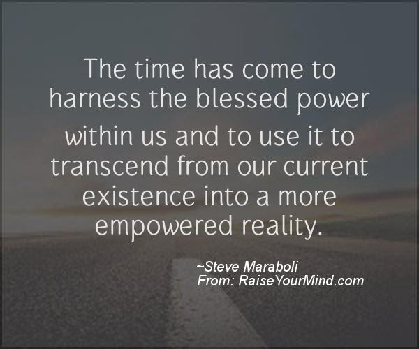 The Time Has Come To Harness The Blessed Power Within Us And To Use