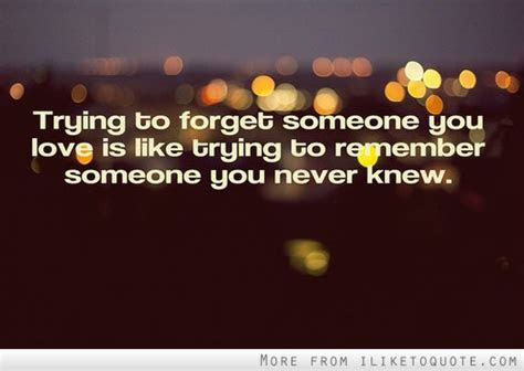 Quotes Forgetting Someone You Love