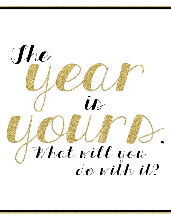 """""""The Year is Yours. What will you do with it? {New Year's Eve Free Printable }"""