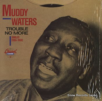 WATERS, MUDDY trouble no more /singles (1955-1959)