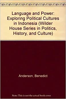 Language and Power: Exploring Political Cultures in Indonesia Wilder House Series in Politics