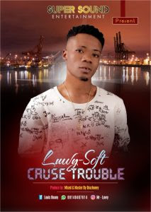 Download Music Mp3:- Luwy-Soft – Cause Trouble