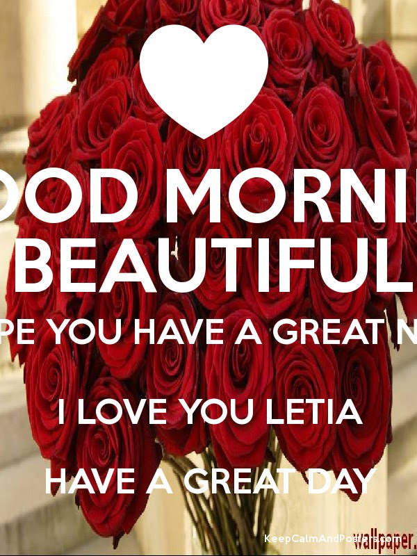 Good Morning Beautiful I Hope You Have A Great Night I Love You