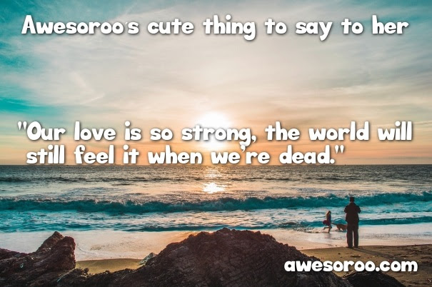 100 Cute Things To Say To Your Girlfriend Sweet Nice Jan 2019