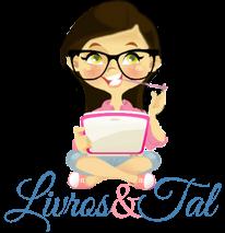 Livros & Tal - Um blog destinado mundo literário e tudo que nele é incluso