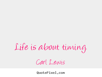 Quote About Life Life Is About Timing