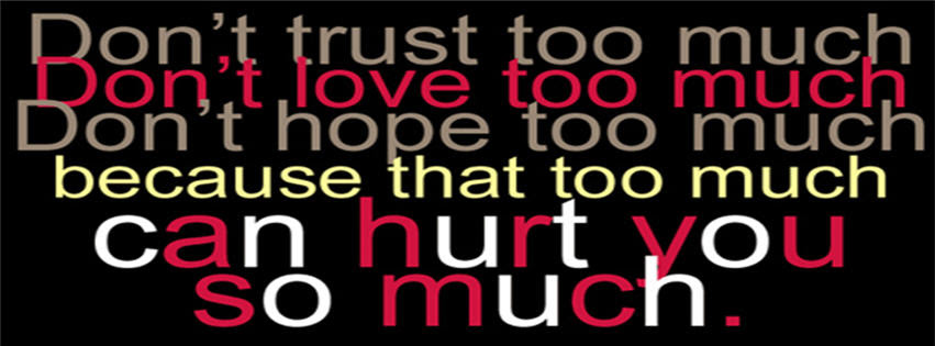 Dont Trust Too Much Dont Hope Too Much Because That Too Much Can