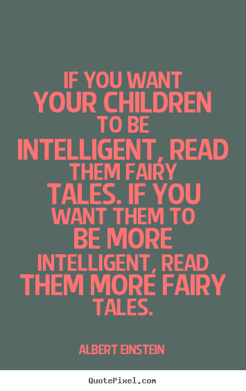If You Want Your Children To Be Intelligent Read Them Albert