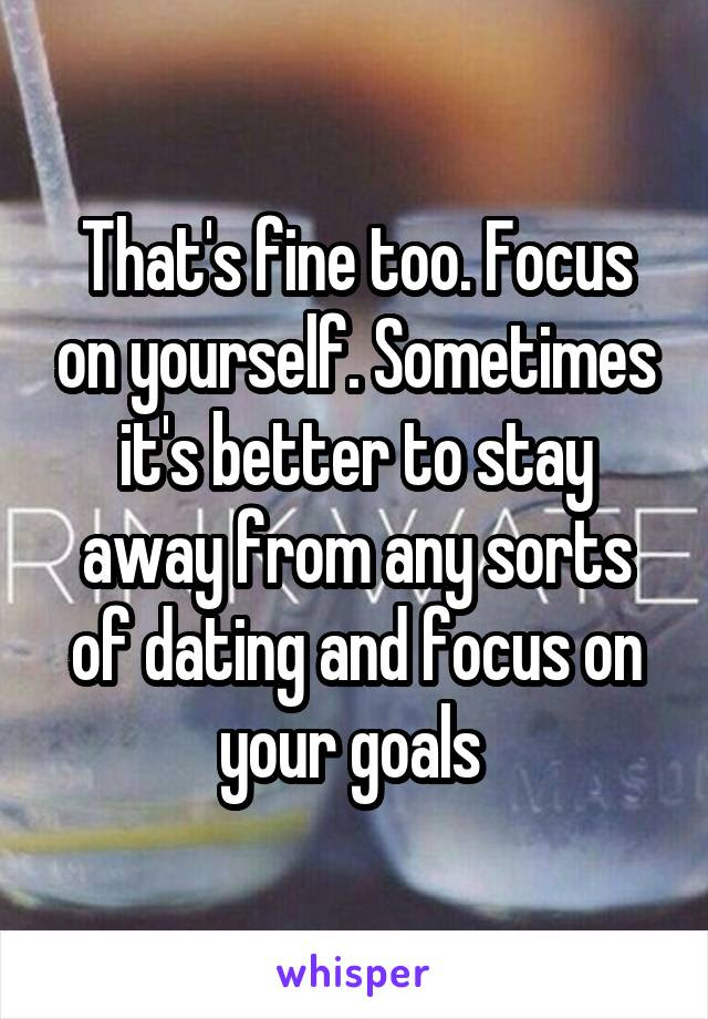 Thats Fine Too Focus On Yourself Sometimes Its Better To Stay