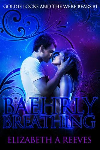 Baehrly Breathing (Goldie Locke and the Were Bears #1) by Elizabeth A Reeves