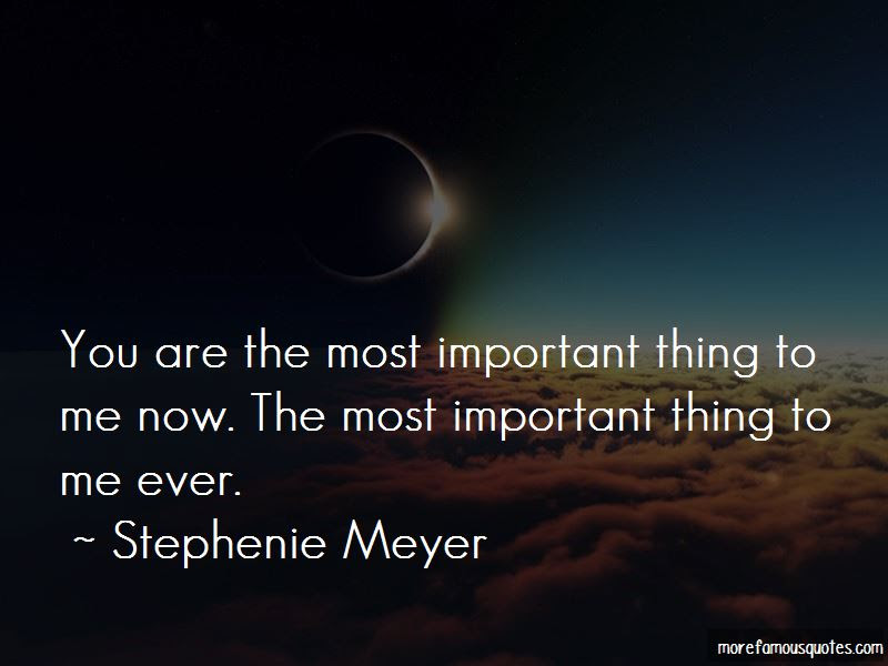 You Are The Most Important Thing To Me Quotes Top 39 Quotes About